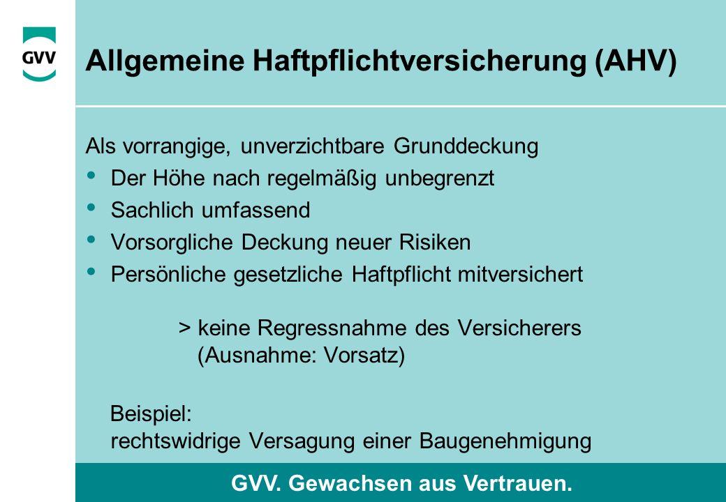 GVV. Gewachsen aus Vertrauen. Allgemeine Haftpflichtversicherung (AHV) Als vorrangige, unverzichtbare Grunddeckung Der Höhe nach regelmäßig unbegrenzt