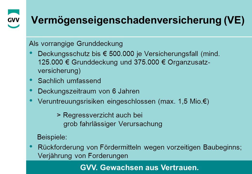 GVV. Gewachsen aus Vertrauen. Vermögenseigenschadenversicherung (VE) Als vorrangige Grunddeckung Deckungsschutz bis € 500.000 je Versicherungsfall (mi