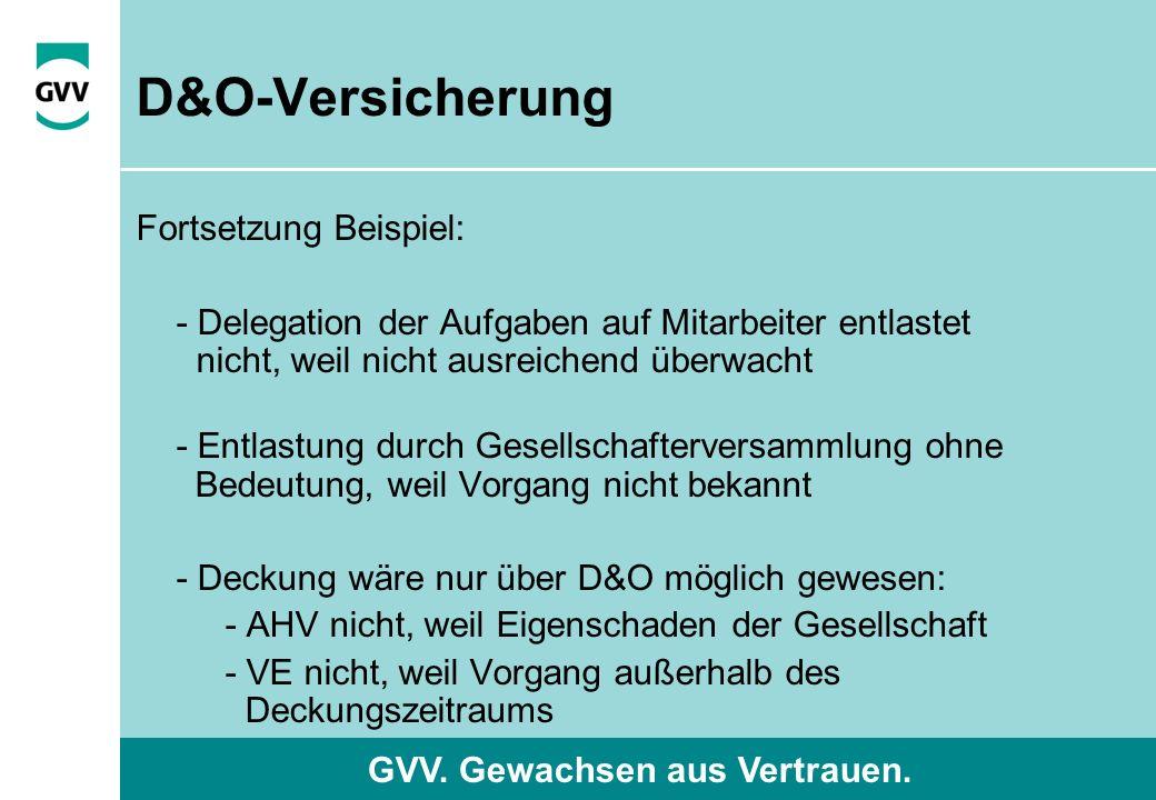 GVV. Gewachsen aus Vertrauen. D&O-Versicherung Fortsetzung Beispiel: - Delegation der Aufgaben auf Mitarbeiter entlastet nicht, weil nicht ausreichend