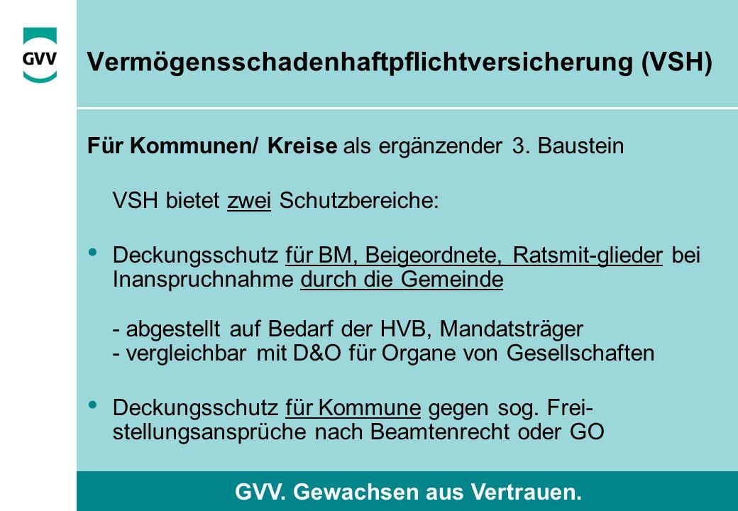 GVV. Gewachsen aus Vertrauen. Vermögensschadenhaftpflichtversicherung (VSH) Für Kommunen/ Kreise als ergänzender 3. Baustein VSH bietet zwei Schutzber