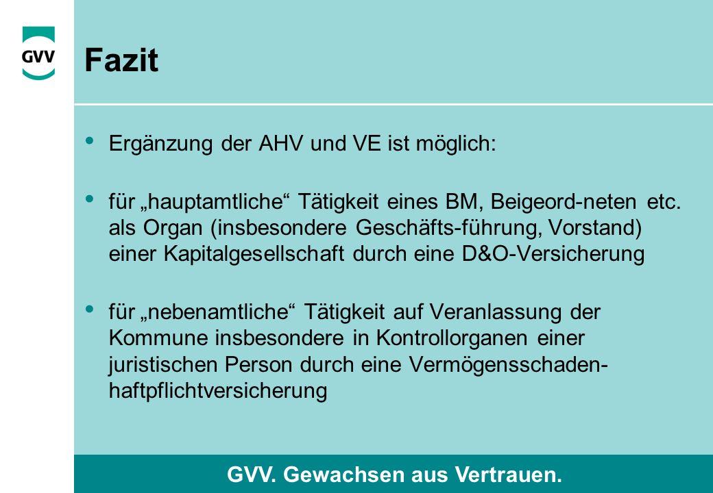 """GVV. Gewachsen aus Vertrauen. Fazit Ergänzung der AHV und VE ist möglich: für """"hauptamtliche"""" Tätigkeit eines BM, Beigeord-neten etc. als Organ (insbe"""