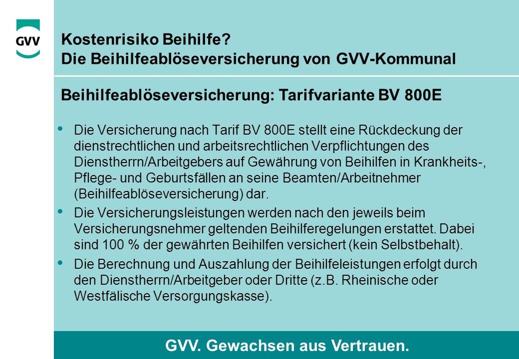 GVV. Gewachsen aus Vertrauen. Kostenrisiko Beihilfe? Die Beihilfeablöseversicherung von GVV-Kommunal Beihilfeablöseversicherung: Tarifvariante BV 800E