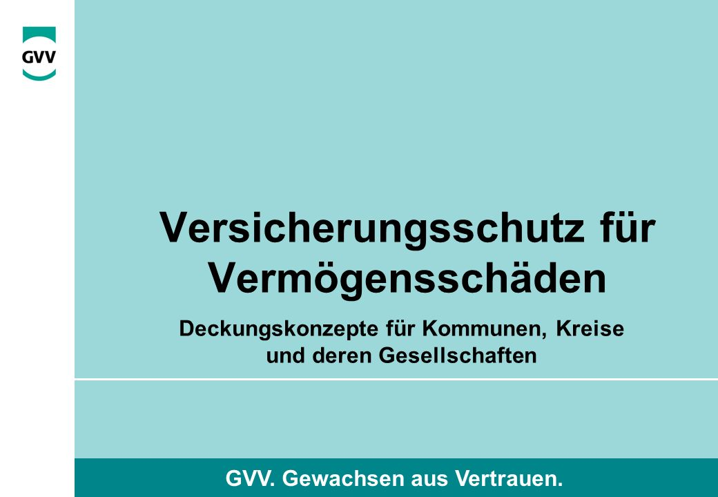perfact training GVV. Gewachsen aus Vertrauen. Versicherungsschutz für Vermögensschäden Deckungskonzepte für Kommunen, Kreise und deren Gesellschaften