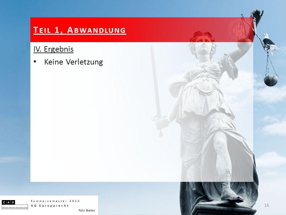 IV. Ergebnis Keine Verletzung Sommersemester 2014 AG Europarecht Felix Bieker T EIL 1, A BWANDLUNG 16