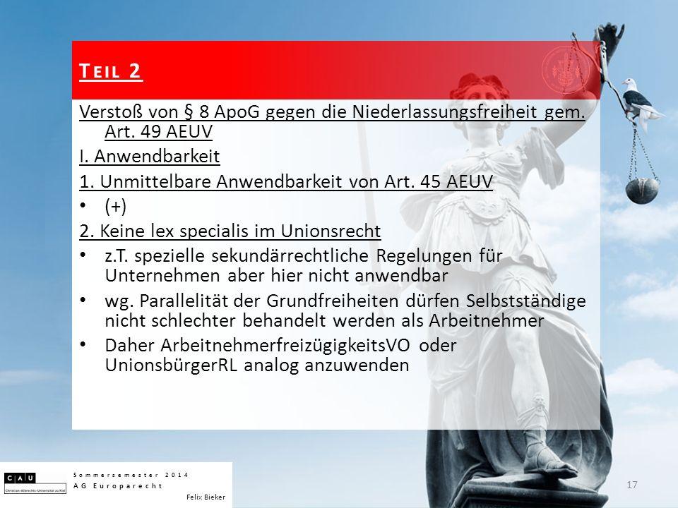 Verstoß von § 8 ApoG gegen die Niederlassungsfreiheit gem. Art. 49 AEUV I. Anwendbarkeit 1. Unmittelbare Anwendbarkeit von Art. 45 AEUV (+) 2. Keine l