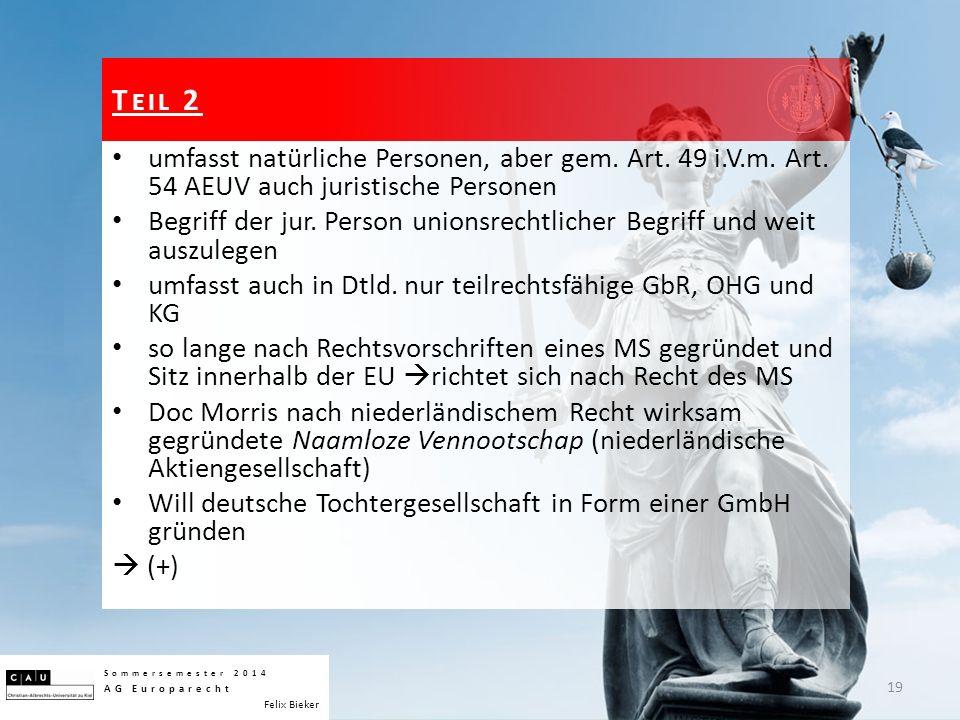 umfasst natürliche Personen, aber gem. Art. 49 i.V.m. Art. 54 AEUV auch juristische Personen Begriff der jur. Person unionsrechtlicher Begriff und wei