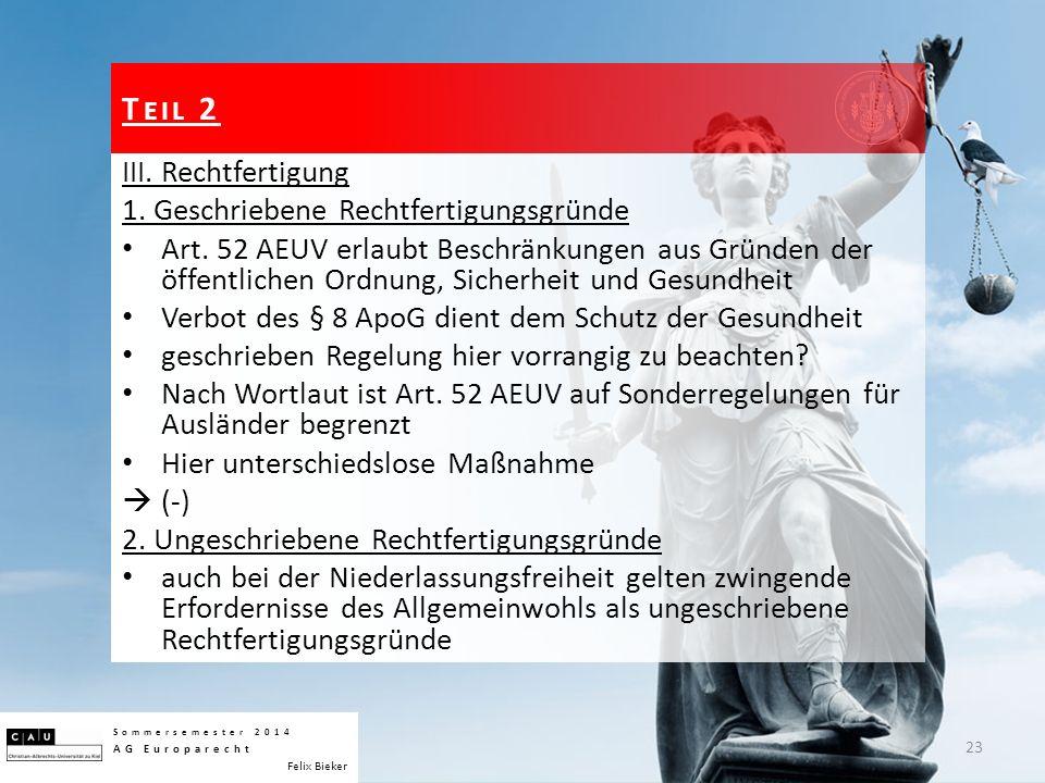 III. Rechtfertigung 1. Geschriebene Rechtfertigungsgründe Art. 52 AEUV erlaubt Beschränkungen aus Gründen der öffentlichen Ordnung, Sicherheit und Ges