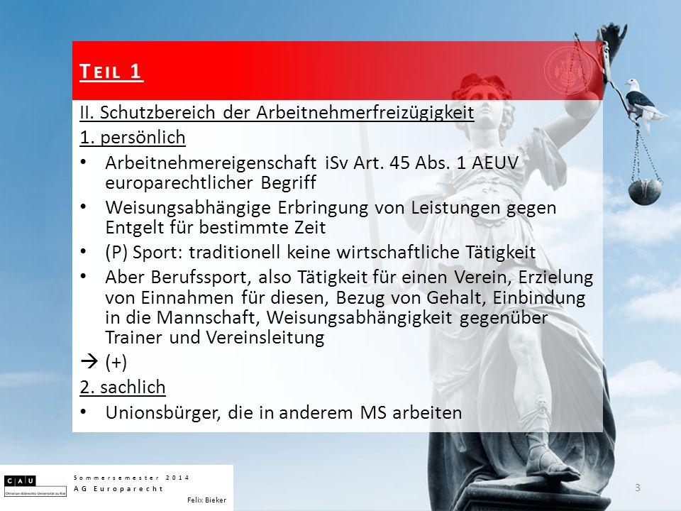 II. Schutzbereich der Arbeitnehmerfreizügigkeit 1. persönlich Arbeitnehmereigenschaft iSv Art. 45 Abs. 1 AEUV europarechtlicher Begriff Weisungsabhäng