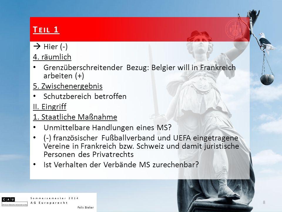  Hier (-) 4. räumlich Grenzüberschreitender Bezug: Belgier will in Frankreich arbeiten (+) 5. Zwischenergebnis Schutzbereich betroffen II. Eingriff 1