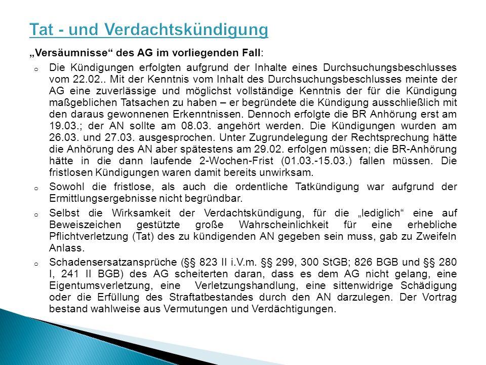 """""""Versäumnisse des AG im vorliegenden Fall: o Die Kündigungen erfolgten aufgrund der Inhalte eines Durchsuchungsbeschlusses vom 22.02.."""