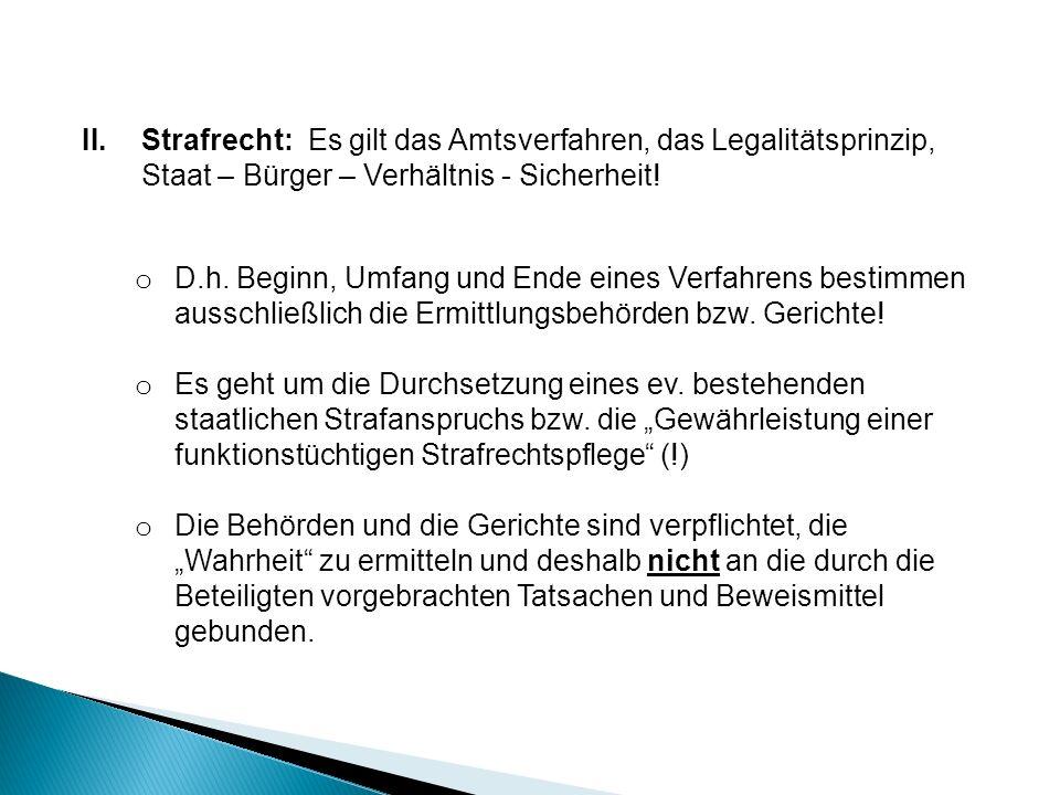 II.Strafrecht: Es gilt das Amtsverfahren, das Legalitätsprinzip, Staat – Bürger – Verhältnis - Sicherheit.