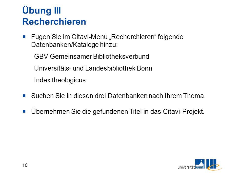 """10 Übung III Recherchieren  Fügen Sie im Citavi-Menü """"Recherchieren folgende Datenbanken/Kataloge hinzu: GBV Gemeinsamer Bibliotheksverbund Universitäts- und Landesbibliothek Bonn Index theologicus  Suchen Sie in diesen drei Datenbanken nach Ihrem Thema."""