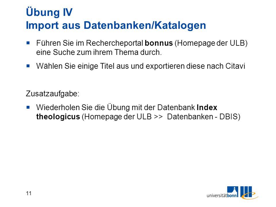 11 Übung IV Import aus Datenbanken/Katalogen  Führen Sie im Rechercheportal bonnus (Homepage der ULB) eine Suche zum ihrem Thema durch.