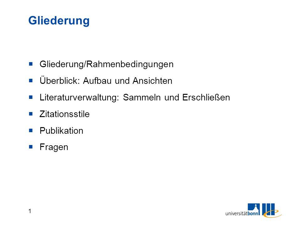 1 Gliederung  Gliederung/Rahmenbedingungen  Überblick: Aufbau und Ansichten  Literaturverwaltung: Sammeln und Erschließen  Zitationsstile  Publikation  Fragen