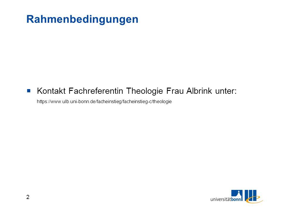 2 Rahmenbedingungen  Kontakt Fachreferentin Theologie Frau Albrink unter: https://www.ulb.uni-bonn.de/facheinstieg/facheinstieg-c/theologie