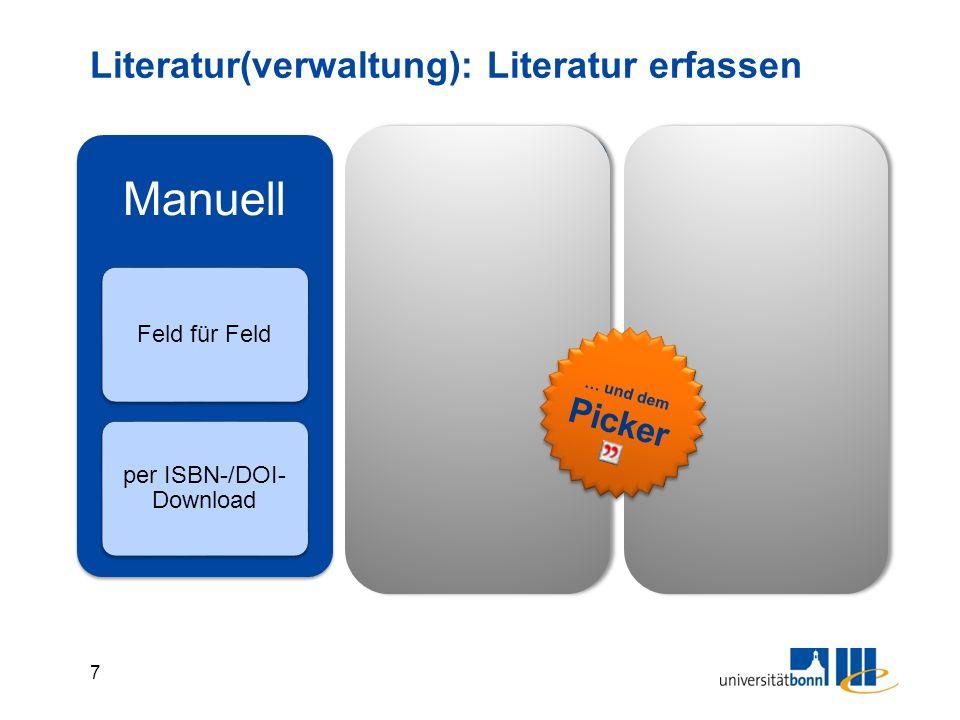 7 Literatur(verwaltung): Literatur erfassen Manuell Feld für Feld per ISBN-/DOI- Download Recherche BibliothekenBibliographien Import StandardformateSpezialfilter … und dem Picker