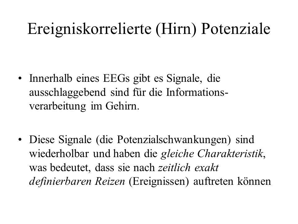 Ereigniskorrelierte (Hirn) Potenziale Innerhalb eines EEGs gibt es Signale, die ausschlaggebend sind für die Informations- verarbeitung im Gehirn. Die