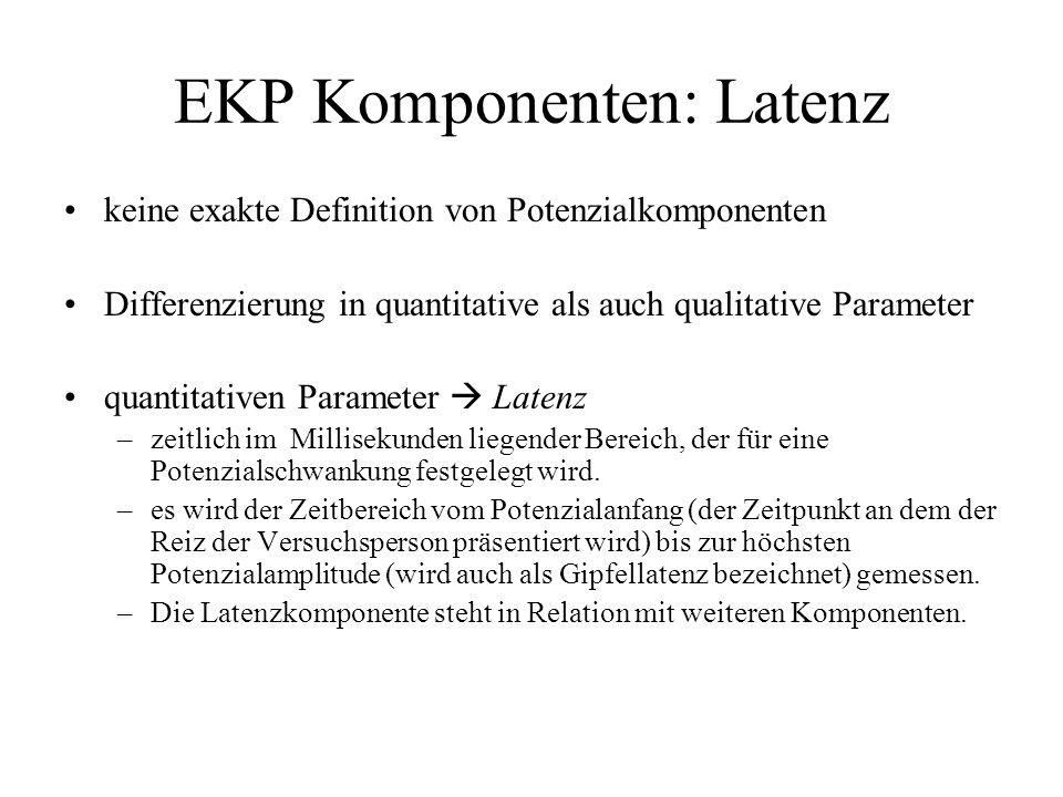 EKP Komponenten: Latenz keine exakte Definition von Potenzialkomponenten Differenzierung in quantitative als auch qualitative Parameter quantitativen