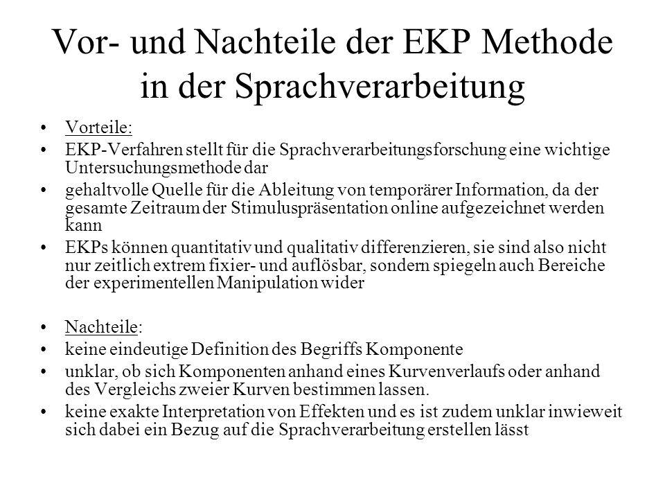 Vor- und Nachteile der EKP Methode in der Sprachverarbeitung Vorteile: EKP-Verfahren stellt für die Sprachverarbeitungsforschung eine wichtige Untersu
