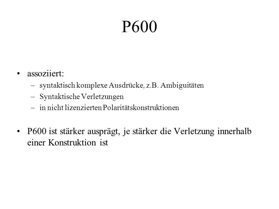 assoziiert: –syntaktisch komplexe Ausdrücke, z.B. Ambiguitäten –Syntaktische Verletzungen –in nicht lizenzierten Polaritätskonstruktionen P600 ist stä