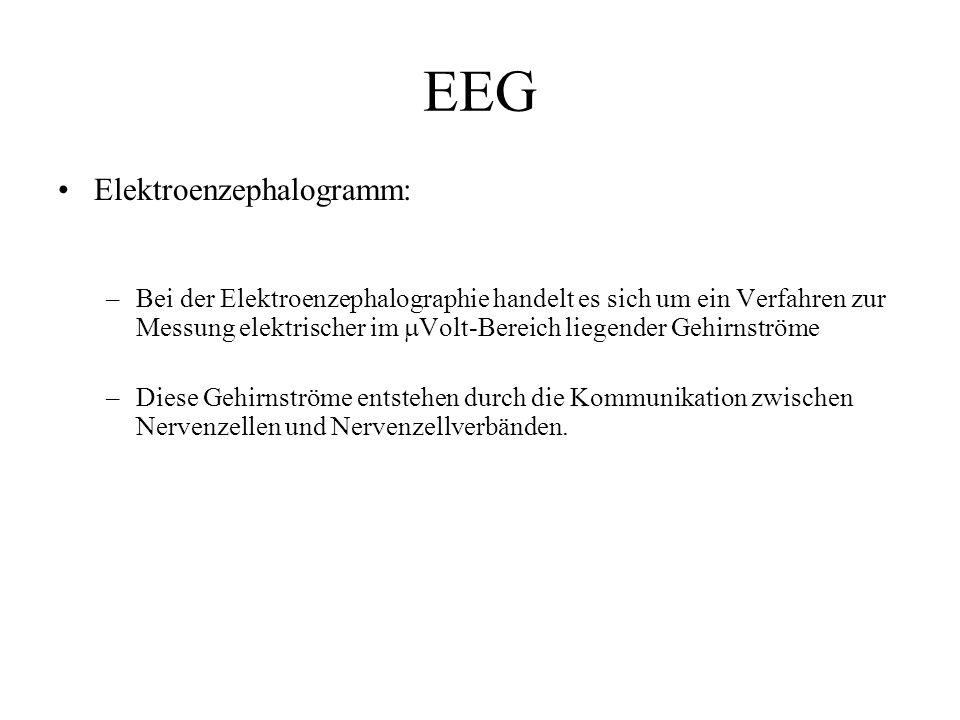 EEG Elektroenzephalogramm: –Bei der Elektroenzephalographie handelt es sich um ein Verfahren zur Messung elektrischer im  Volt-Bereich liegender Gehi