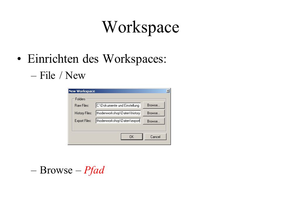 Workspace Einrichten des Workspaces: –File / New –Browse – Pfad