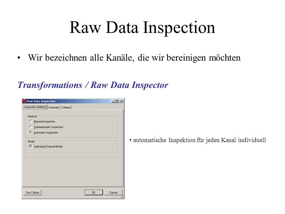 Wir bezeichnen alle Kanäle, die wir bereinigen möchten Transformations / Raw Data Inspector automatische Inspektion für jeden Kanal individuell