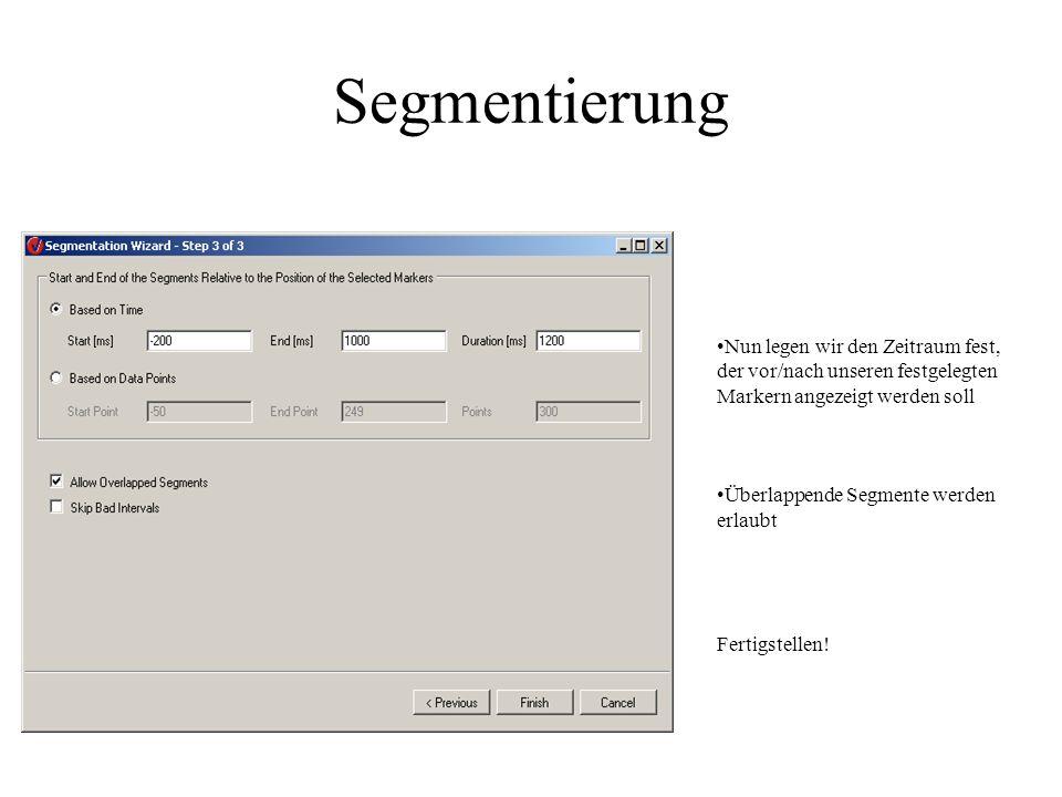 Segmentierung Nun legen wir den Zeitraum fest, der vor/nach unseren festgelegten Markern angezeigt werden soll Überlappende Segmente werden erlaubt Fe