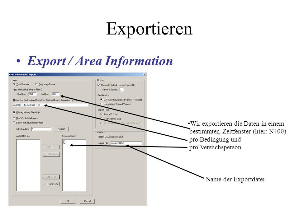 Exportieren Export / Area Information Wir exportieren die Daten in einem bestimmten Zeitfenster (hier: N400) pro Bedingung und pro Versuchsperson Name