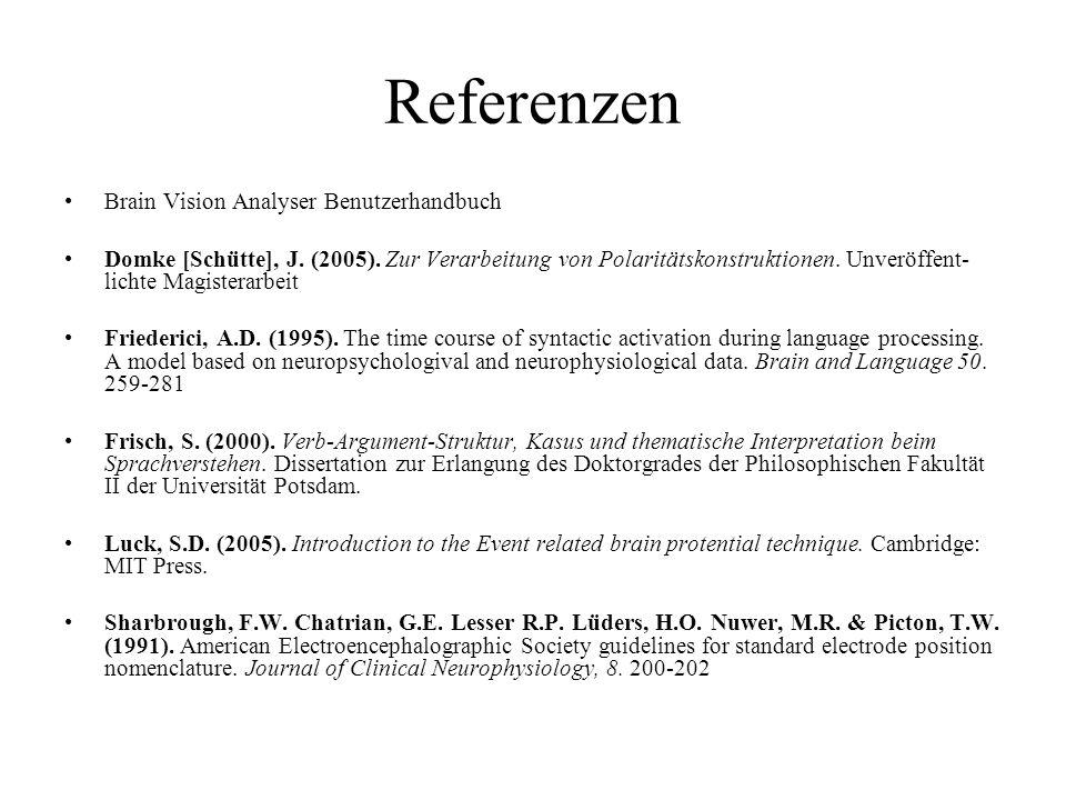 Referenzen Brain Vision Analyser Benutzerhandbuch Domke [Schütte], J. (2005). Zur Verarbeitung von Polaritätskonstruktionen. Unveröffent- lichte Magis