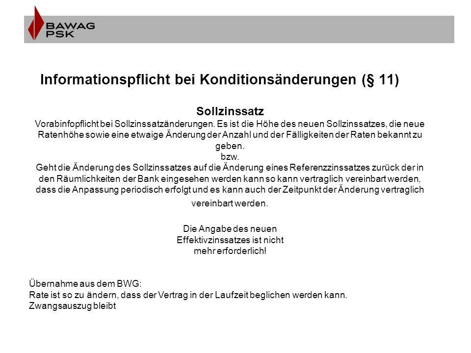 Informationspflicht bei Konditionsänderungen (§ 11) Sollzinssatz Vorabinfopflicht bei Sollzinssatzänderungen. Es ist die Höhe des neuen Sollzinssatzes