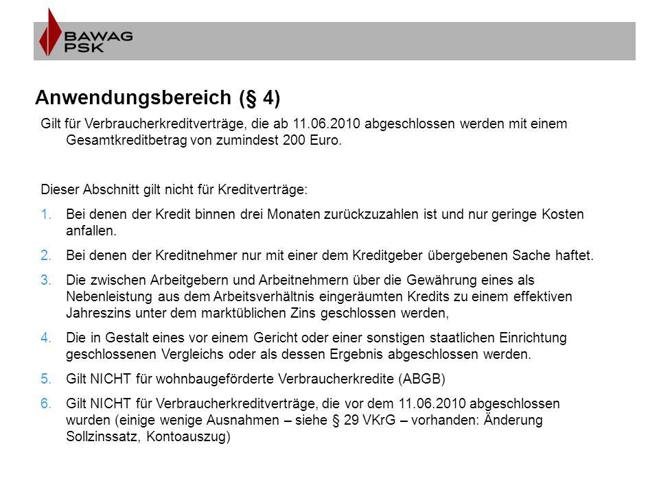 Anwendungsbereich (§ 4) Gilt für Verbraucherkreditverträge, die ab 11.06.2010 abgeschlossen werden mit einem Gesamtkreditbetrag von zumindest 200 Euro