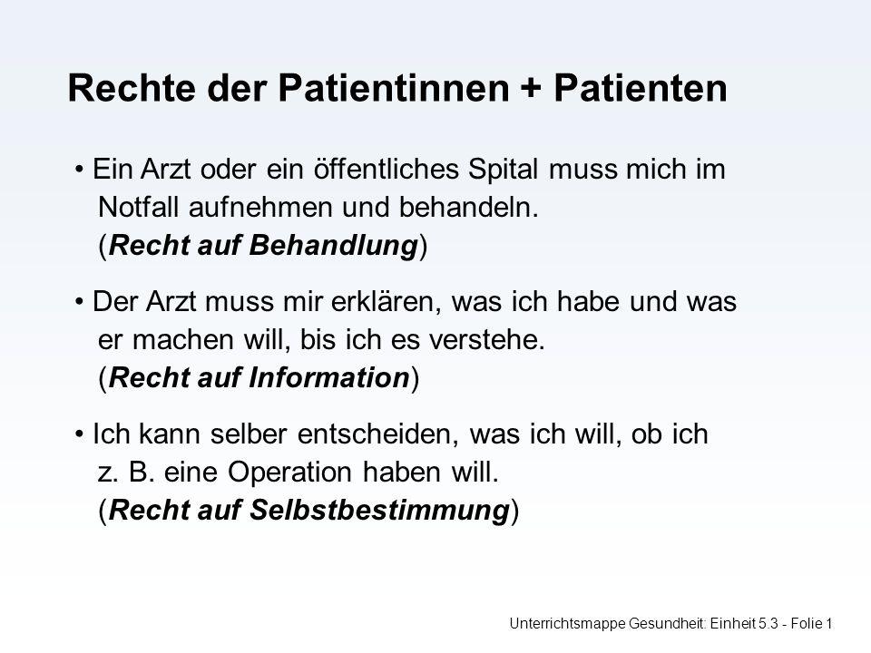Rechte der Patientinnen + Patienten Unterrichtsmappe Gesundheit: Einheit 5.3 - Folie 1 Ein Arzt oder ein öffentliches Spital muss mich im Notfall aufnehmen und behandeln.