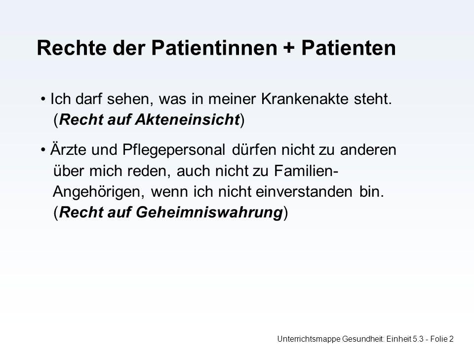 Rechte der Patientinnen + Patienten Unterrichtsmappe Gesundheit: Einheit 5.3 - Folie 2 Ich darf sehen, was in meiner Krankenakte steht.