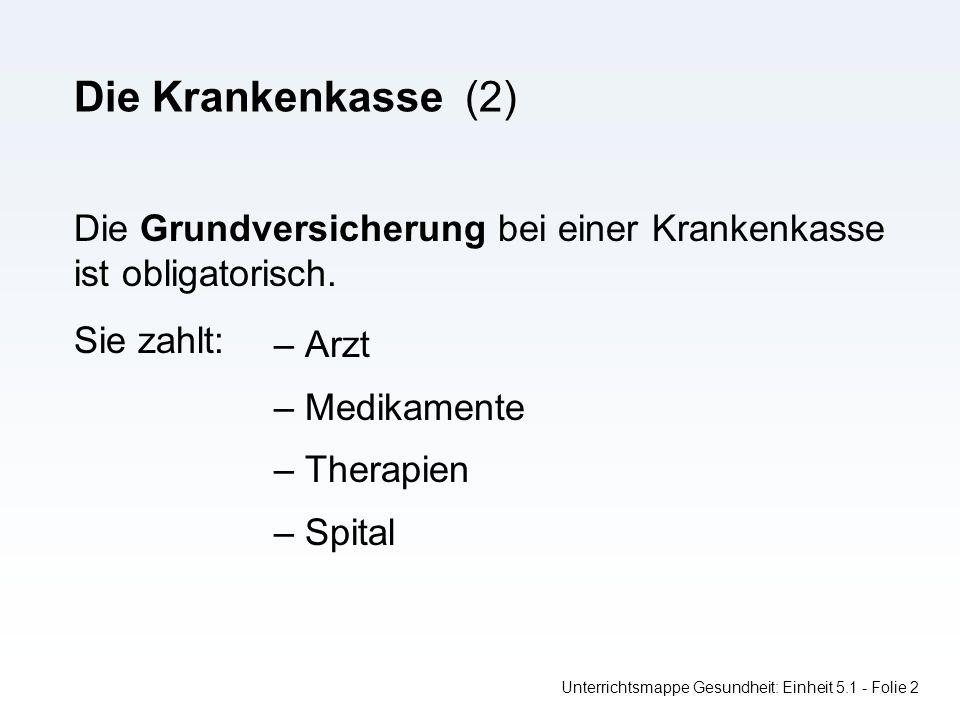 Die Krankenkasse (2) Unterrichtsmappe Gesundheit: Einheit 5.1 - Folie 2 Die Grundversicherung bei einer Krankenkasse ist obligatorisch.