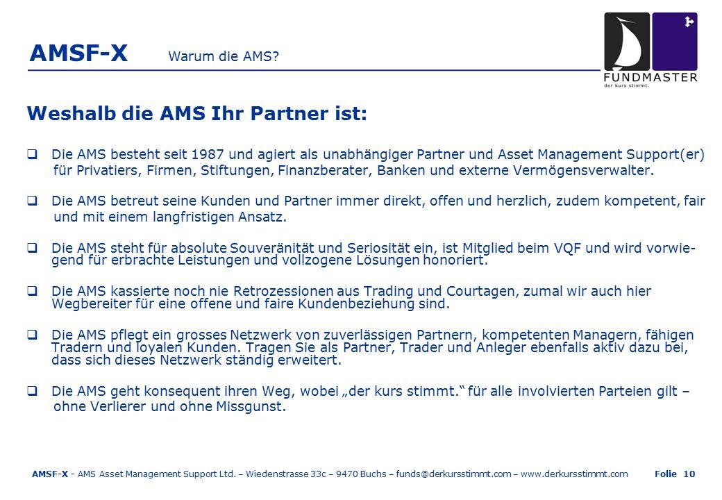 AMSF-X Weshalb die AMS Ihr Partner ist:  Die AMS besteht seit 1987 und agiert als unabhängiger Partner und Asset Management Support(er) für Privatiers, Firmen, Stiftungen, Finanzberater, Banken und externe Vermögensverwalter.