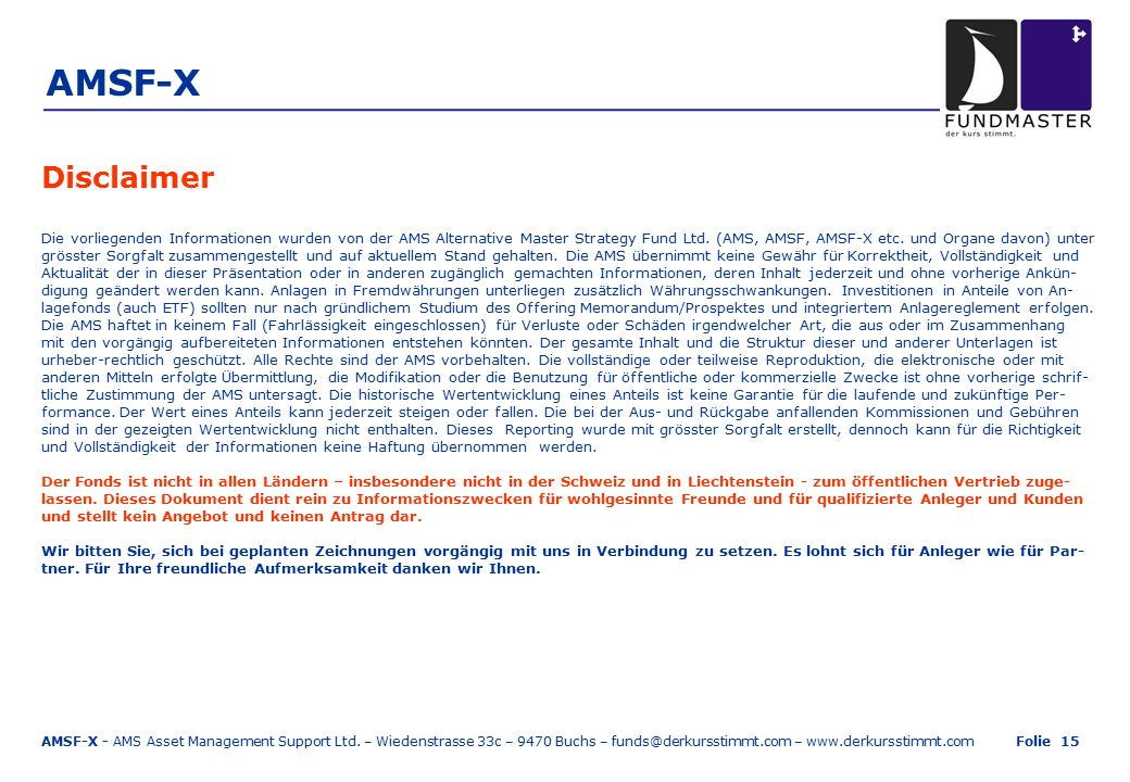 AMSF-X Disclaimer Die vorliegenden Informationen wurden von der AMS Alternative Master Strategy Fund Ltd.