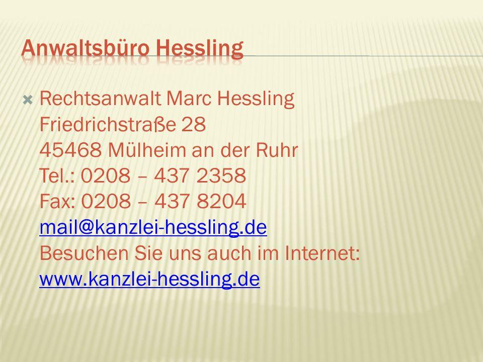  Rechtsanwalt Marc Hessling Friedrichstraße 28 45468 Mülheim an der Ruhr Tel.: 0208 – 437 2358 Fax: 0208 – 437 8204 mail@kanzlei-hessling.de Besuchen