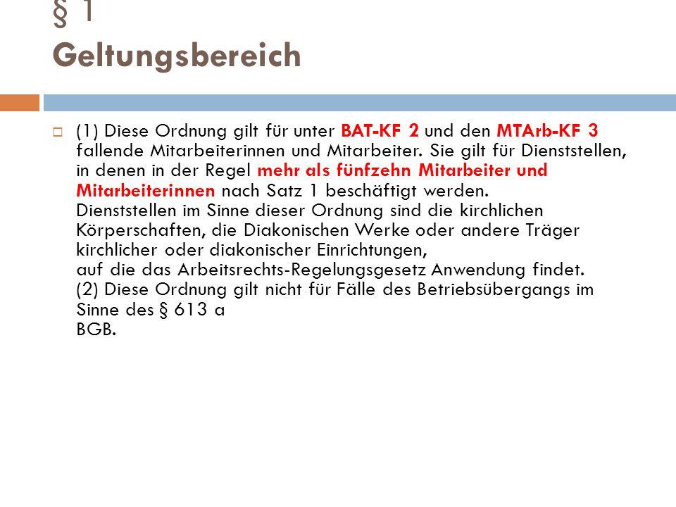 § 1 Geltungsbereich  (1) Diese Ordnung gilt für unter BAT-KF 2 und den MTArb-KF 3 fallende Mitarbeiterinnen und Mitarbeiter. Sie gilt für Dienststell