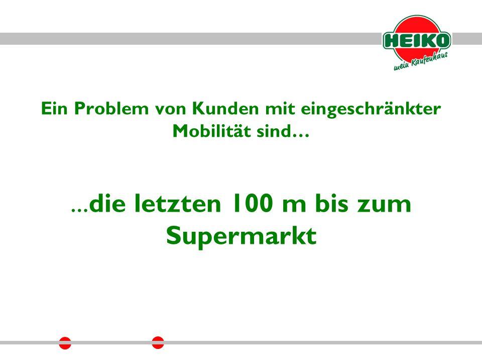 Ein Problem von Kunden mit eingeschränkter Mobilität sind… … die letzten 100 m bis zum Supermarkt