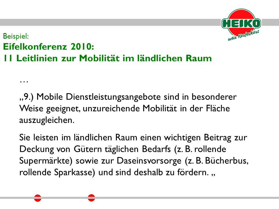 """Beispiel: Eifelkonferenz 2010: 11 Leitlinien zur Mobilität im ländlichen Raum … """"9.) Mobile Dienstleistungsangebote sind in besonderer Weise geeignet, unzureichende Mobilität in der Fläche auszugleichen."""