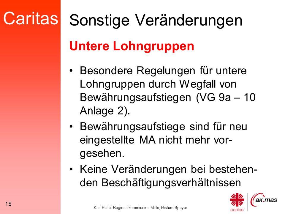 Caritas Karl Heitel Regionalkommission Mitte, Bistum Speyer 15 Sonstige Veränderungen Besondere Regelungen für untere Lohngruppen durch Wegfall von Bewährungsaufstiegen (VG 9a – 10 Anlage 2).