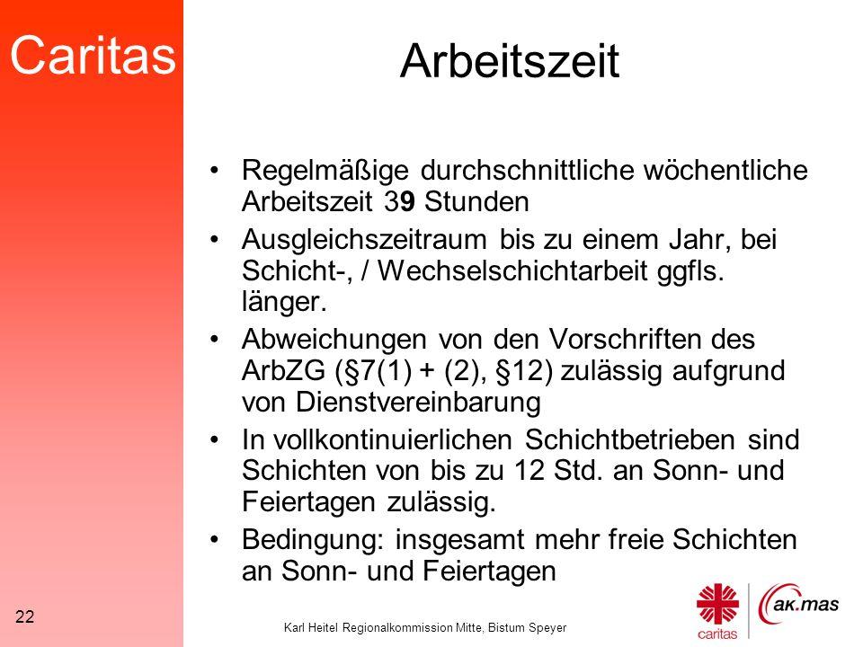 Caritas Karl Heitel Regionalkommission Mitte, Bistum Speyer 22 Arbeitszeit Regelmäßige durchschnittliche wöchentliche Arbeitszeit 39 Stunden Ausgleichszeitraum bis zu einem Jahr, bei Schicht-, / Wechselschichtarbeit ggfls.