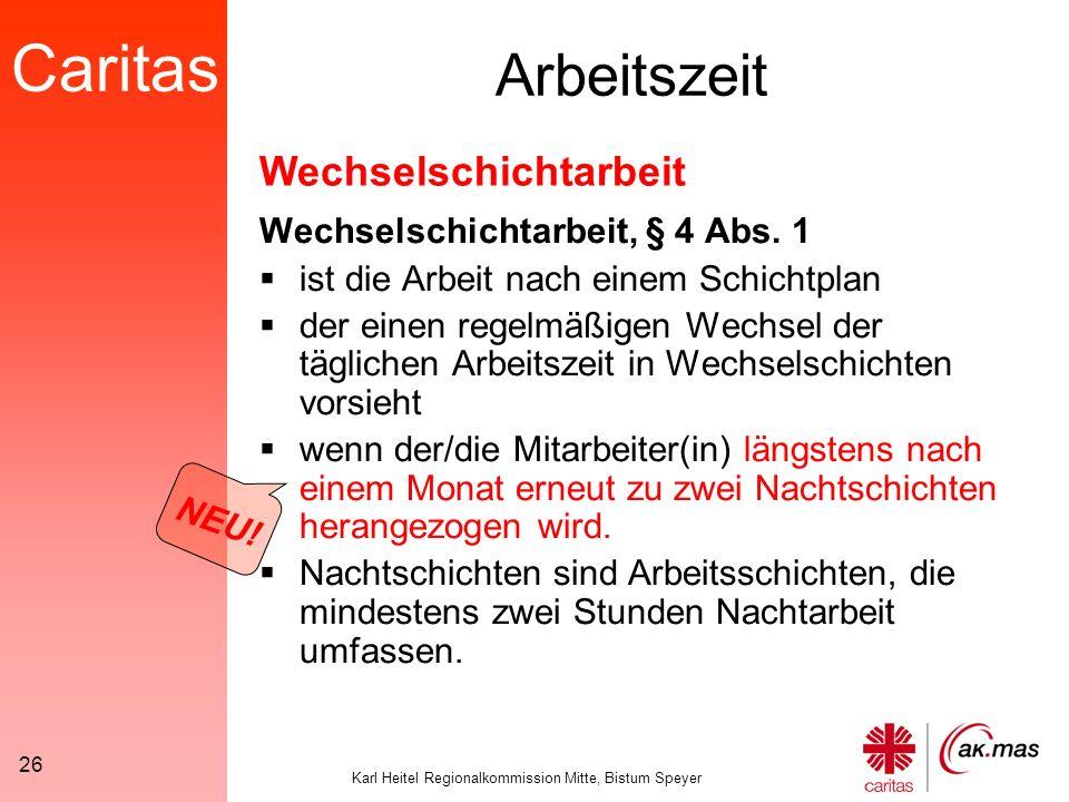 Caritas Karl Heitel Regionalkommission Mitte, Bistum Speyer 26 Arbeitszeit Wechselschichtarbeit, § 4 Abs.