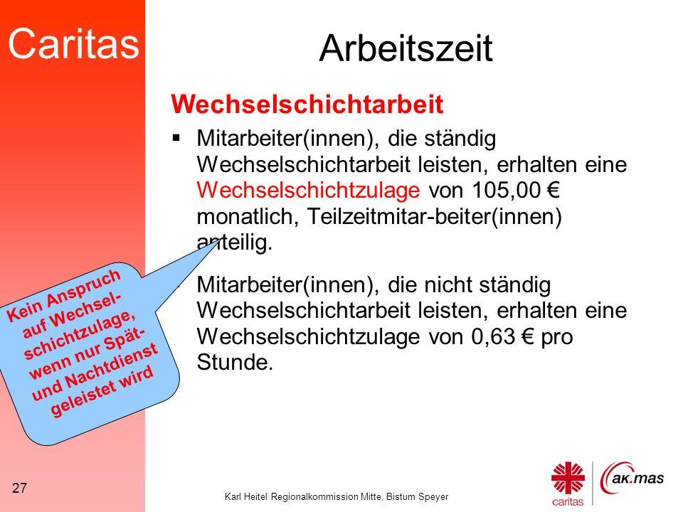 Caritas Karl Heitel Regionalkommission Mitte, Bistum Speyer 27 Arbeitszeit  Mitarbeiter(innen), die ständig Wechselschichtarbeit leisten, erhalten eine Wechselschichtzulage von 105,00 € monatlich, Teilzeitmitar-beiter(innen) anteilig.