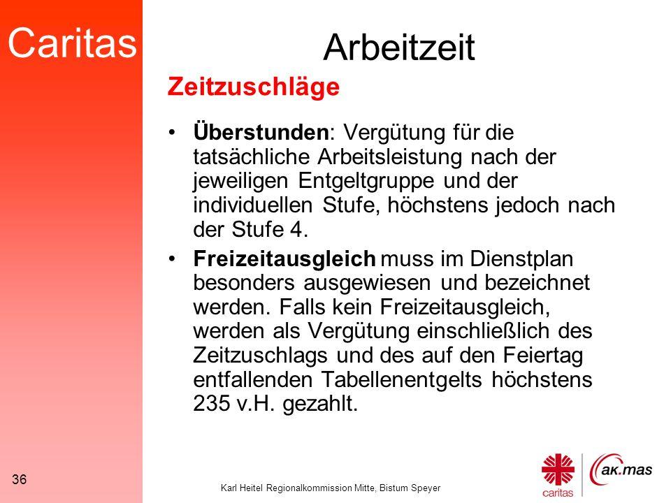 Caritas Karl Heitel Regionalkommission Mitte, Bistum Speyer 36 Arbeitzeit Überstunden: Vergütung für die tatsächliche Arbeitsleistung nach der jeweiligen Entgeltgruppe und der individuellen Stufe, höchstens jedoch nach der Stufe 4.
