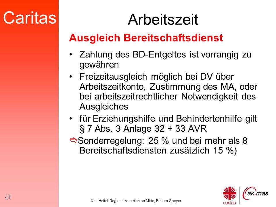 Caritas Karl Heitel Regionalkommission Mitte, Bistum Speyer 41 Arbeitszeit Zahlung des BD-Entgeltes ist vorrangig zu gewähren Freizeitausgleich möglich bei DV über Arbeitszeitkonto, Zustimmung des MA, oder bei arbeitszeitrechtlicher Notwendigkeit des Ausgleiches für Erziehungshilfe und Behindertenhilfe gilt § 7 Abs.