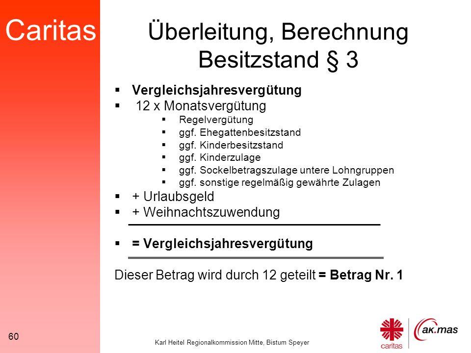 Caritas Karl Heitel Regionalkommission Mitte, Bistum Speyer 60 Überleitung, Berechnung Besitzstand § 3  Vergleichsjahresvergütung  12 x Monatsvergütung  Regelvergütung  ggf.