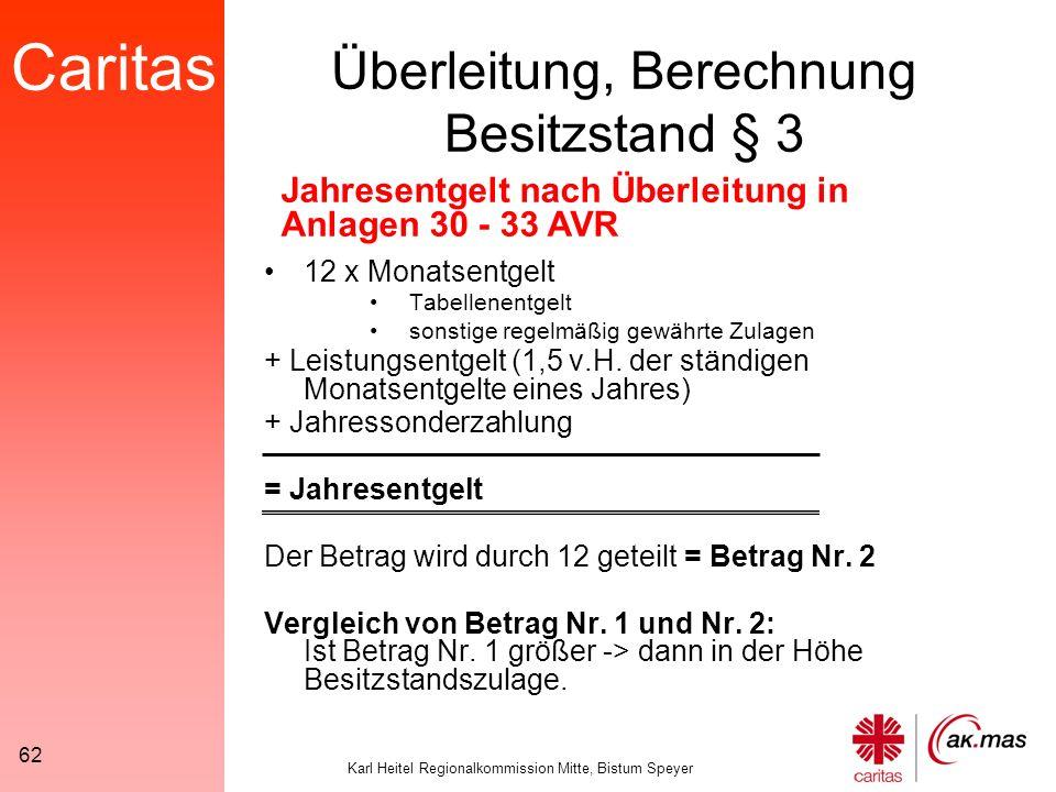 Caritas Karl Heitel Regionalkommission Mitte, Bistum Speyer 62 12 x Monatsentgelt Tabellenentgelt sonstige regelmäßig gewährte Zulagen + Leistungsentgelt (1,5 v.H.