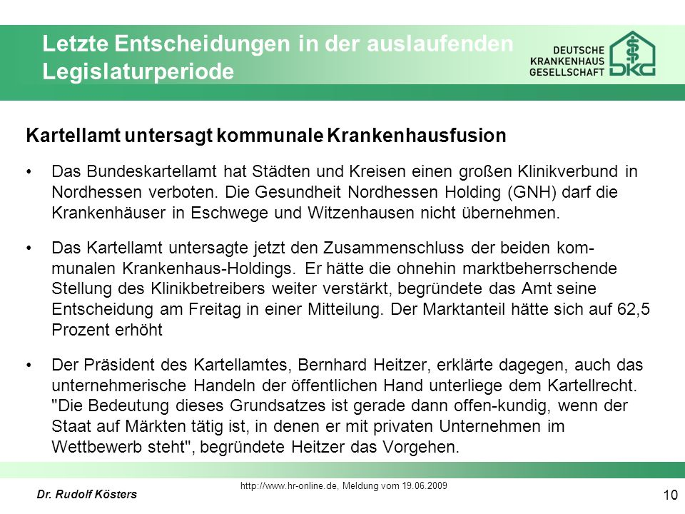Dr. Rudolf Kösters 10 Kartellamt untersagt kommunale Krankenhausfusion Das Bundeskartellamt hat Städten und Kreisen einen großen Klinikverbund in Nord